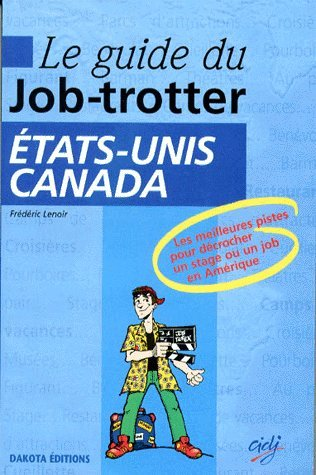 Guide du job-trotter : Etats-Unis, Canada