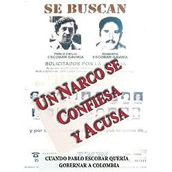 Un narco se confiesa y acusa: Cuando Pablo Escobar pretendía gobernar a Colombia: Volume 1 (El narcotráfico en Colombia)