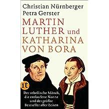 Martin Luther und Katharina von Bora: Der rebellische Mönch, die entlaufene Nonne und der größte Bestseller aller Zeiten (insel taschenbuch)