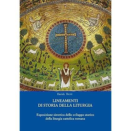 Lineamenti Di Storia Della Liturgia: Un'Esposizione Sintetica Dello Sviluppo Storico Della Liturgia Cattolica Romana (Sussidi Per La Conoscenza Della Liturgia Vol. 1)
