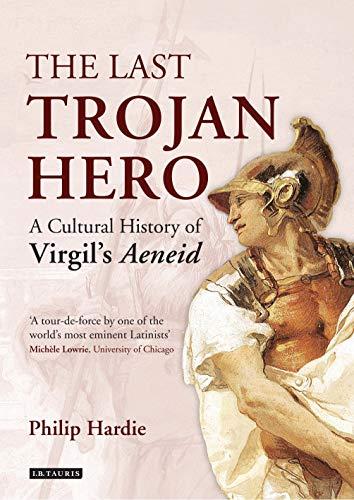 The Last Trojan Hero: A Cultural History of Virgil's Aeneid (English Edition)