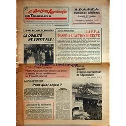 ACTION AGRICOLE DE TOURAINE (L') [No 1876] du 26/02/1982 - LA FOIRE AUX VINS DE MONTLOUIS -PRIX AGRICOLES / LA F.F.A. PASSE A L'ACTION DIRECTE -PIERRE GUIET MET LES CHOSES AU POINT A PROPOS DE SA CANDIDATURE AU CONSEIL GENERAL -BIENTOT LE SALON INTERNATIONAL DE L'AGRICULTURE A PARIS -LA PLANIFICATION / POUR QUEL ENJEU