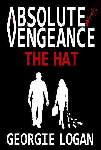 ABSOLUTE VENGEANCE: THE HAT: (Book 1 of 3) (ABSOLUTE VENGEANCE TRILOGY) by [Logan, Georgie]