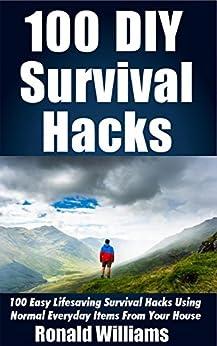 100 DIY Survival Hacks: 100 Easy Lifesaving Survival Hacks Using Normal Everyday Items From The House Descargar Epub