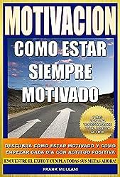 MOTIVACION - Como Estar Siempre Motivado: Descubra Como Estar Motivado y Como Empezar Cada Dia con Actitud Positiva, Encuentre el Exito y Cumpla Todas ... (Libros de Autoayuda nº 1) (Spanish Edition)