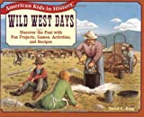 Wild West Days: Discover the Past with Fun Projects, Games, Activities and Recipes (American Kids in History Series)