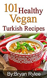 The Vegan Cookbook:101 Healthy Vegan Turkish Recipes: With More Than 100 Delicious Recipes for Healthy Living (Easy vegan cookbook,healthy recipes books, Vegan Recipes) (English Edition)