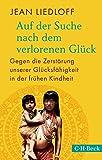 Auf der Suche nach dem verlorenen Glück: Gegen die Zerstörung unserer Glücksfähigkeit in der frühen Kindheit