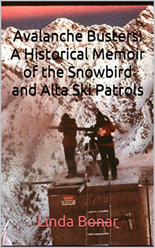Avalanche Busters: A Historical Memoir of the Snowbird and Alta Ski Patrols (English Edition) (Ski Alta Shop)