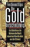 Die Gold Verschwörung. Ein Blick hinter die Kulissen der Macht von einem Privatbankier aus der Schweiz