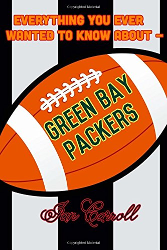 Everything You Ever Wanted to Know About Green Bay Packers