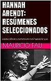 HANNAH ARENDT: RESÚMENES SELECCIONADOS: COLECCIÓN RESÚMENES UNIVERSITARIOS Nº 224