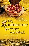 Die Kaufmannstochter von Lübeck: Historischer Roman bei Amazon kaufen