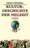 Kulturgeschichte der Neuzeit: Die Krisis der Europäischen Seele von der Schwarzen Pest bis zum Ersten Weltkrieg (Beck's Historische Bibliothek) - Egon Friedell