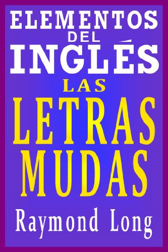 Elementos del Inglés: Las Letras Mudas por Raymond Long