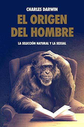 El origen del hombre, la selección natural y la sexual.: Premium ...