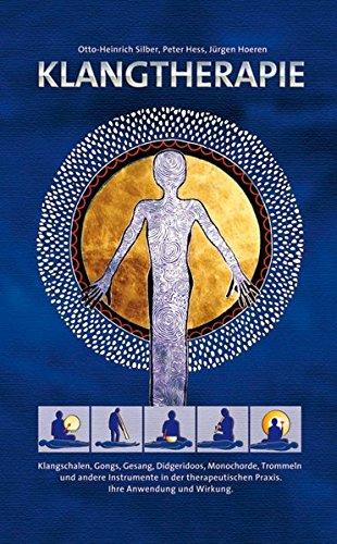 Klangtherapie - Wege zu innerer Harmonie: Klangschalen, Gongs, Gesang, Monochord, Didgeridoo und andere Instrumente in der Klangtherapie. Ihre Anwendung und Wirkung