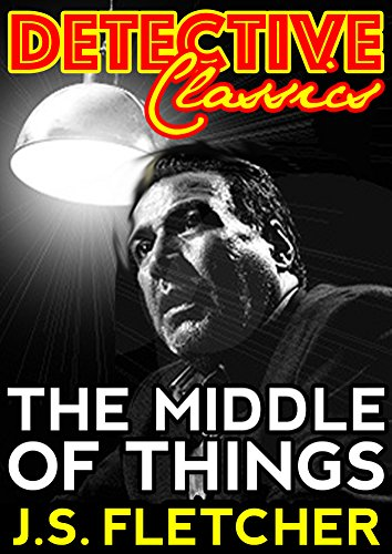 The middle of things detective classics ebook js fletcher the middle of things detective classics by fletcher js fandeluxe Epub