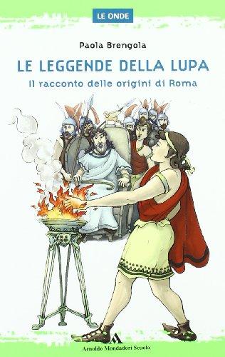 Le leggende della lupa. Il racconto delle origini di Roma. Per la Scuola media