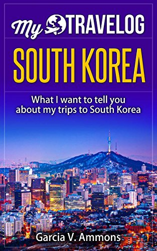 South Korea: What I want to tell you about my trips to South Korea (English Edition)