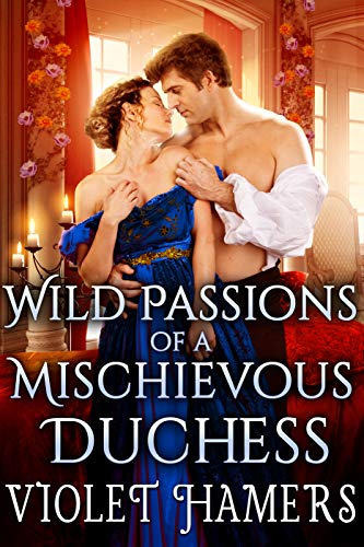 Wild Passions of a Mischievous Duchess: A Steamy Historical Regency Romance Novel (English Edition)