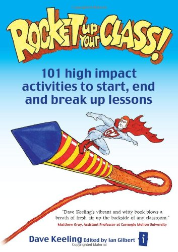 Rocket Up Your Class!: 101 High Impact Activities to Start, End and Break Up Lessons: 101 High Impact Activities to Start, Break and End Lessons (The Independent Thinking Series) por Dave Keeling