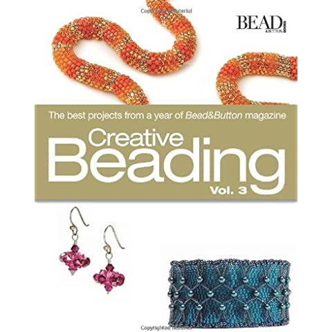 Creative Beading, Vol. 3: The Best Projects from a Year of Bead&Button Magazine by Kalmbach Publishing Company (Creator) (28-Aug-2008) Hardcover