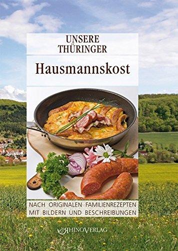 Unsere Thüringer Hausmannskost: Nach originalen Familienrezepten mit Bildern und Beschreibungen (Unsere Thüringer ... / Nach originalen Familienrezepten mit Bildern und Beschreibungen)