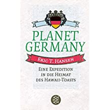 Planet Germany. Eine Expedition in die Heimat des Hawaii-Toasts