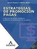 Estrategias de promoción pagas en redes sociales: aumenta tu audiencia y tu alcance (Ascenso: Curso completo de Marketing digital) (Spanish Edition)