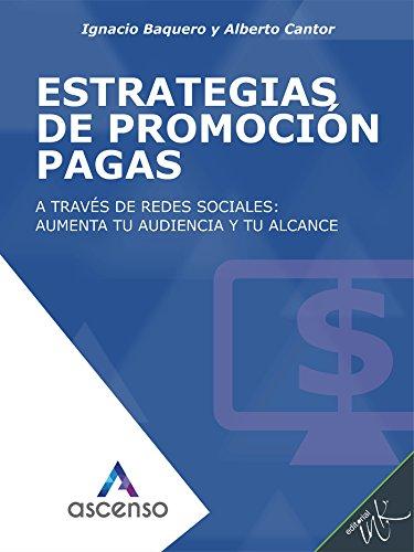 Estrategias de promoción pagas en redes sociales: aumenta tu audiencia y tu alcance (Ascenso: Curso completo de Marketing digital)