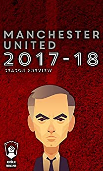Manchester United 2017-18 season preview by [Patterson, Scott, Mitten, Andy, Harris, Daniel, Pilger, Sam]