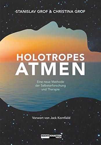 Holotropes Atmen: Eine neue Methode der Selbsterforschung und Therapie