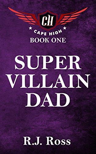 Super Villain Dad (Cape High Series Book 1) (English (Cape Heroes Super)