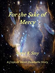For the Sake of Mercy (The Captain Henri Duschelle Stories Book 1)