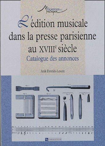Edition musicale dans la presse parisienne au XVIII e siècle (L') par Anik Devries-lesure
