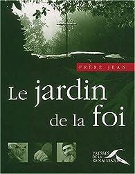 Le Jardin de la foi par Frère Jean