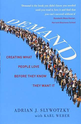 Demand: Creating What People Love Before They Know They Want It por Adrian Slywotzky