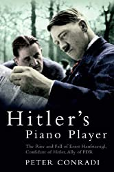 Hitler's Piano Player: The Rise and Fall of Ernst Hanfstaengl