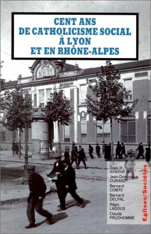 Cent ans de catholicisme social  Lyon et en Rhne-Alpes. La postrit de