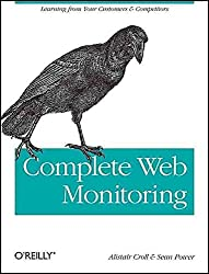 [(Complete Web Monitoring : Watching Performance, Users, and Communities)] [By (author) Alistair Croll ] published on (July, 2009)