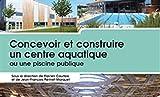 Concevoir et construire un centre aquatique ou une piscine publique...