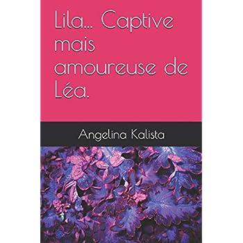Lila... Captive mais amoureuse de Léa.