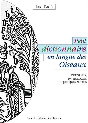 Petit dictionnaire en langue des Oiseaux - Prénoms, pathologies et quelques autres par Luc Bigé