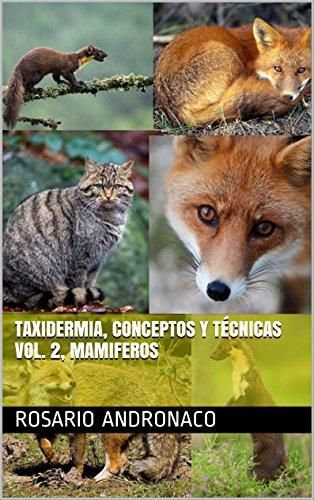 Taxidermia, Conceptos Y Técnicas Vol. 2, MAMIFEROS por Rosario Andronaco