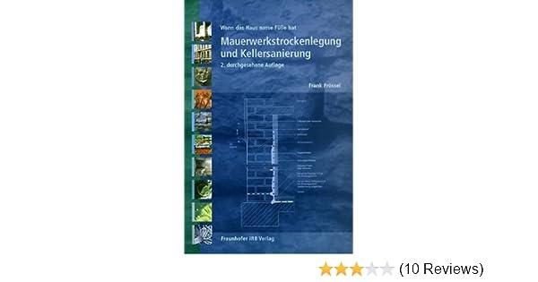 Mauerwerkstrockenlegung Und Kellersanierung. Wenn Das Haus Nasse Füße Hat:  Amazon.de: Frank Frössel: Bücher