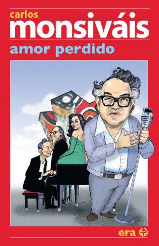 Amor perdido (Ensayo (Ediciones Era).) por Carlos Monsiváis
