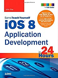 iOS 8 Application Development in 24 Hours, Sams Teach Yourself (6th Edition) by John Ray (2015-04-24)