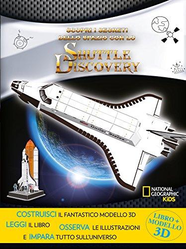 Scopri i segreti dello spazio con lo Shuttle Discovery. Ediz. a colori. Con gadget (National Geographic Kids) por Helaine Becker