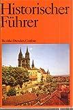 Stätten und Denkmale der Geschichte in den Bezirken Dresden, Cottbus, Bd 3 Historischer Führer -